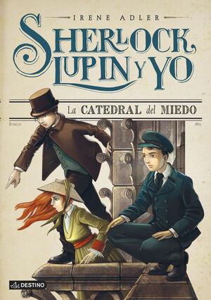 SHERLOCK, LUPIN Y YO 4 - LA CATEDRAL DEL MIEDO