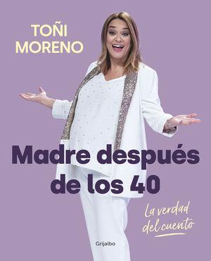 MADRE DESPUES DE LOS 40 - LA VERDAD DEL CUENTO