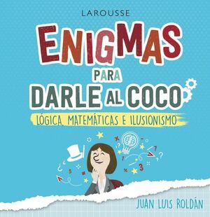 ENIGMAS PARA DARLE AL COCO - LOGICA, MATEMTICAS E