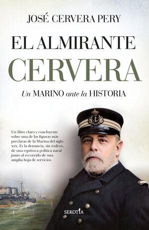 EL ALMIRANTE CERVERA - UN MARINO ANTE LA HISTORIA