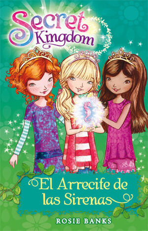 SECRET KINGDOM 4. EL ARRECIFE DE LAS SIRENAS