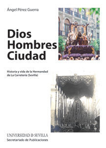 DIOS HOMBRES CIUDAD. HISTORIA Y VIDA DE LA HERMAND
