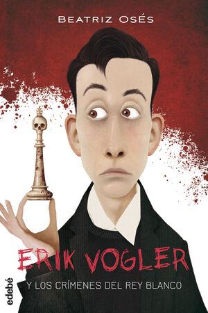 ERIK VOGLER 1 - LOS CRIMENES DEL REY BLANCO
