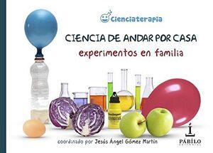CIENCIA DE ANDAR POR CASA : EXPERIMENTOS EN FAMILIA